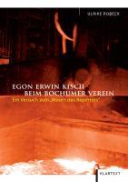 Egon Erwin Kisch beim Bochumer Verein: Ein Versuch zum Wesen des Reporters