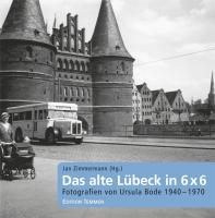 Das alte Lübeck in 6 x 6: Fotografien von Ursula Bode 1940-1970