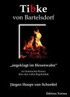 """Tibke von Bartelsdorf. """"angeklagt im Hexenwahn"""". Ein historischer Roman über eine wahre Begebenheit"""
