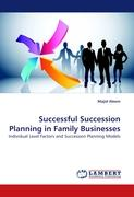 Successful Succession Planning in Family Businesses: Individual Level Factors and Succession Planning Models