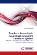 Anaphora Resolution in Arabic/English Machine Translation Systems: A Statistical, Knowledge-Poor Approach to Arabic Pronominal Anaphora Resolution