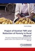 """Project of Kastriot """"MFI and Reduction of Poverty in Rural Albania"""": The level o involvement of poor and extreme poor people living in Rural Albania in MFI and impact on their life."""