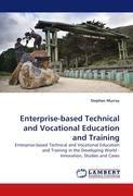 Enterprise-based Technical and Vocational Education and Training: Enterprise-based Technical and Vocational Education and Training in the Developing World - Innovation, Studies and Cases