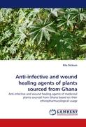 Anti-infective and wound healing agents of plants sourced from Ghana: Anti-infective and wound healing agents of medicinal plants sourced from Ghana based on their ethnopharmacological usage