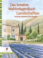 Das kreative MalVorlagenBuch - Landschaften: in Acryl, Aquarell, Öl und Pastell