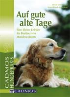 Auf gute alte Tage: Eine kleine Lektüre für Besitzer von Hundesenioren (Cadmos Hundepraxis)