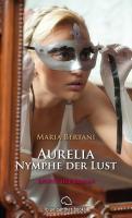 Aurelia - Nymphe der Lust   Historischer Erotik-Roman
