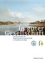 In guter Gesellschaft: Die Geschichte der Polytechnischen Gesellschaft in Frankfurt am Main