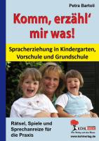 Komm, erzähl' mir was!: Spracherziehung in Kindergarten, Vorschule und Grundschule