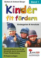 Kinder fit fördern / Band 1 Basisqualifikationen für die Schulreife durch innovatives Power-Fördertraining