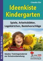 Ideenkiste Kindergarten Spiele, Arbeitsblätter, Legekärtchen und Bastelvorschläge: Spiele, Arbeitsblätter, Legekärtchen, Bastelvorschläge