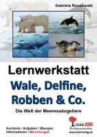 Lernwerkstatt Wale, Delfine, Robben & Co.: Die Welt der Meeressäugetiere