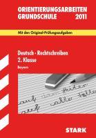 Orientierungsarbeiten Grundschule 2011. Deutsch Rechtschreiben 2. Klasse Bayern