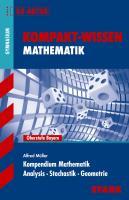 Kompakt-Wissen Mathematik. Kompendium Mathematik für G8-Abitur: Analysis. Stochastik. Geometrie