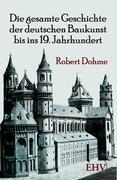 Die gesamte Geschichte der deutschen Baukunst bis ins 19. Jahrhundert Robert Dohme Author