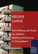 Entwicklung und Stand des höheren Mädchenschulwesens in Deutschland Helene Lange Author