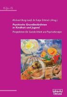 Psychische Grundbedürfnisse in Kindheit und Jugend: Perspektiven für Soziale Arbeit und Psychotherapie (KiJu - Psychologie und Psychotherapie im Kindes- und Jugendalter)