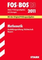 Abschluss-Prüfungsaufgaben FOS/BOS Bayern; Mathematik FOS/BOS 13 / 2012. Ausbildungsrichtung Nichttechnik, Originalprüfungen 2005-2011 mit Lösungen