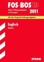 Abschluss-Prüfungen Fach-/Berufsoberschule Bayern: Abschluss-Prüfungen Berufsoberschule Bayern; Englisch FOS / BOS 13 / 2012; Mit den Original-Prüfungsaufgaben Jahrgänge 2006-2011 mit Lösungen