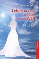 Leben in einer schönen neuen Welt - Kröger, Markus M.