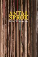 Antal Sprok, Meine Welt aus Holz