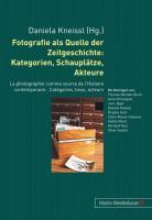 Fotografie als Quelle der Zeitgeschichte: Kategorien, Schauplätze, Akteure