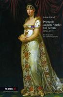 Prinzessin Auguste Amalie von Bayern 1788-1851: Eine Biographie aus napoleonischer Zeit