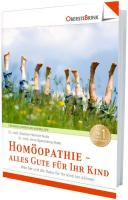 Homöopathie - alles Gute für Ihr Kind: Was Sie und die Natur für Ihr Kind tun können