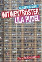 Witwentröster und lila Pudel: Asiatische Momente - oder was passiert, wenn die Götter zu selten auf die Erde kommen