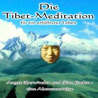 Die Tibet-Meditation für ein erfülltes Leben