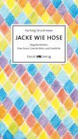 Jacke wie Hose: Begebenheiten - Eine Farce, Geschichten und Gedichte