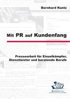 Mit PR auf Kundenfang: Pressearbeit für Einzelkämpfer, Dienstleister und beratende Berufe