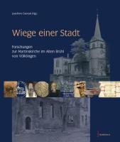 Wiege einer Stadt: Forschungen zur Martinskirche im Alten Brühl von Völklingen