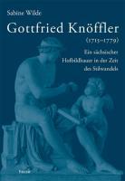 Gottfried Knöffler (1715?1779): Ein sächsischer Hofbildhauer in der Zeit des Stilwandels