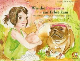 Wie die Prinzessin zur Erbse kam: Das andere Kinderbuch für Mädchen und Hunde
