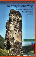 Der vergessene Weg: Wie die Sachsen nach Siebenbürgen kamen (Die Geschichte Siebenbürgens / von Wilhelm Andreas Baumgärtner)