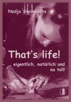 That's life!: ... eigentlich, natürlich und na toll!