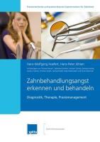 Zahnbehandlungsangst erkennen und behandeln: Diagnostik, Therapie, Praxismanagement