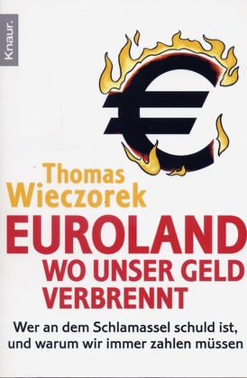 Euroland: Wo unser Geld verbrennt - Wer an dem Schlamassel schuld ist, und warum wir immer zahlen müssen - Wieczorek, Thomas