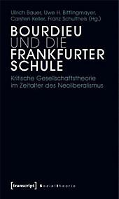 Bourdieu und die Frankfurter Schule: Kritische Gesellschaftstheorie im Zeitalter des Neoliberalismus (Sozialtheorie)