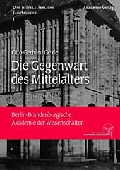 Die Gegenwart des Mittelalters (Das mittelalterliche Jahrtausend, Band 1)