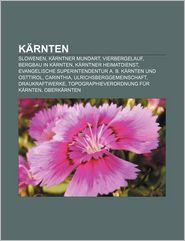 K Rnten: Slowenen, K Rntner Mundart, Vierbergelauf, Bergbau in K Rnten, K Rntner Heimatdienst - Quelle Wikipedia, Bucher Gruppe (Editor)