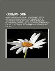 Krummh RN: Groothuser Kirche, Orgel Der Uttumer Kirche, Loquarder Kirche, Orgel Der Rysumer Kirche, Greetsieler Kirche, Canumer K - Quelle Wikipedia, Bucher Gruppe (Editor)