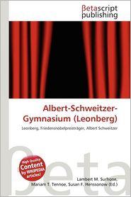 Albert-Schweitzer-Gymnasium (Leonberg) - Lambert M. Surhone (Editor), Mariam T. Tennoe (Editor), Susan F. Henssonow (Editor)