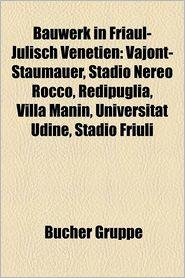 Bauwerk In Friaul-Julisch Venetien - B Cher Gruppe (Editor)