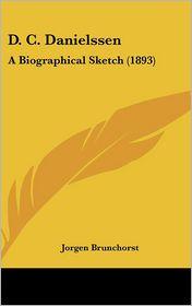 D.C. Danielssen: A Biographical Sketch (1893) - Jorgen Brunchorst