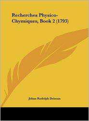 Recherches Physico-Chymiques, Book 2 (1793) - Johan Rudolph Deiman