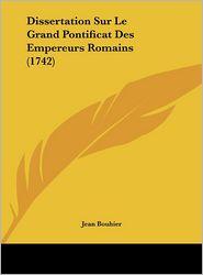 Dissertation Sur Le Grand Pontificat Des Empereurs Romains (1742) - Jean Bouhier
