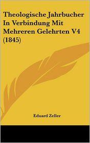 Theologische Jahrbucher In Verbindung Mit Mehreren Gelehrten V4 (1845) - Eduard Zeller