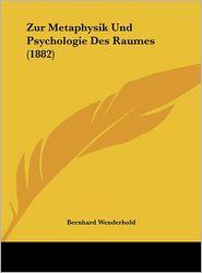 Zur Metaphysik Und Psychologie Des Raumes (1882) - Bernhard Wenderhold